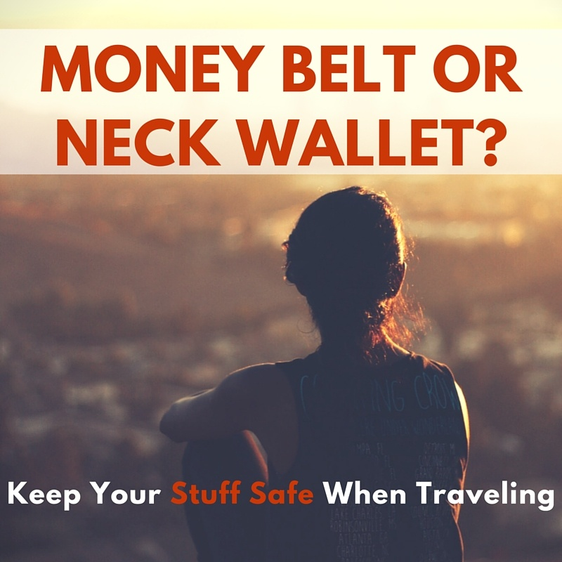 Money Belt or Neck Wallet? Reviews and Alternatives to Keep Your Stuff Safe When Traveling