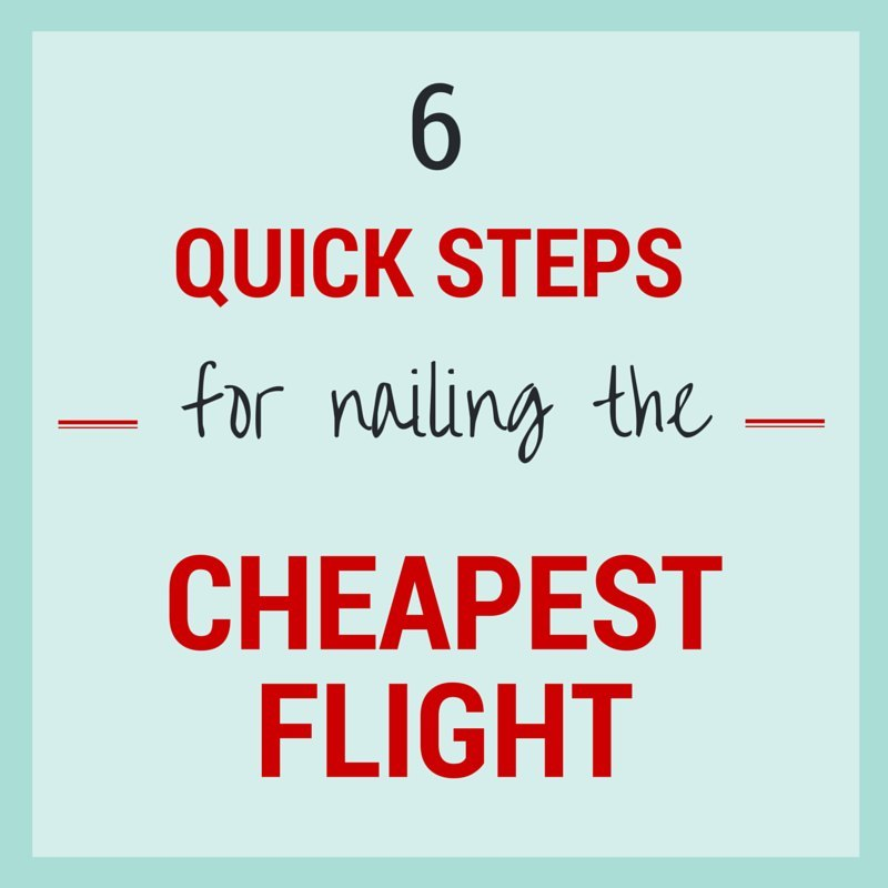 Six Quick Steps for Nailing the Cheapest Flight