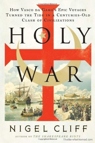 Holy War How Vasco da Gamas Epic Voyages Turned the Tide in a Centuries-Old Clash of Civilizations by Nigel Cliff