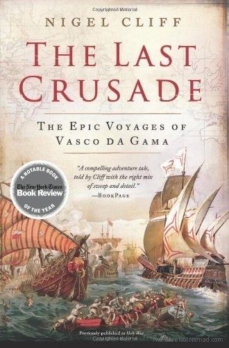 The Last Crusade The Epic Voyages of Vasco da Gama by Nigel Cliff