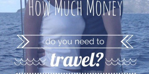 How Much Money Do You Need To Travel Our Guide