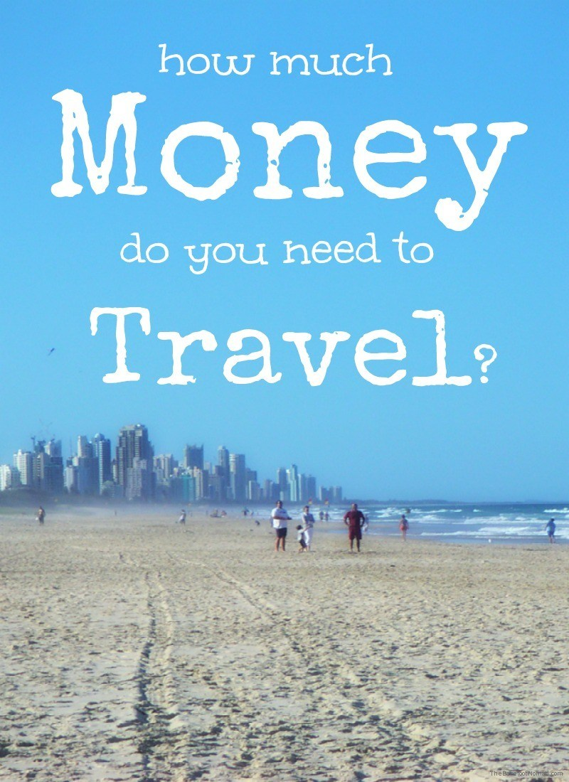 How Much Money Do You Need To Travel? The Ultimate Guide To Figuring It Out