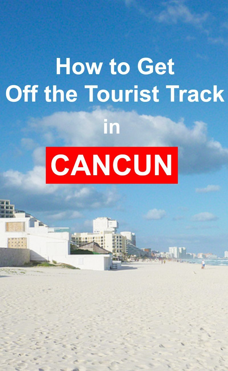 How to get off the tourist track in Cancun