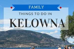 Family activities and attractions in Kelowna BC Canada