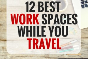 The Best Work Spaces While You Travel