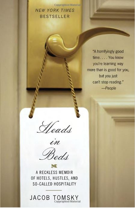 Heads in Beds A Reckless Memoir of Hotels Hustles and So-Called Hospitality