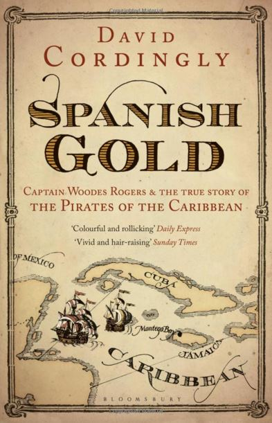 Spanish Gold Captain Woodes Rogers and the Pirates of the Caribbean
