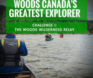 Woods Canada Greatest Explorer Challenge 1 The Woods Wilderness Relay