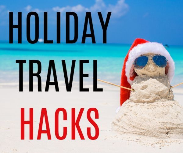 Holiday travel tips and hacks
